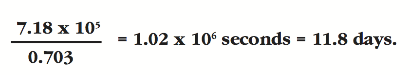 calculation of 7.18 e108 over 0.703 equals 1.02 e106 secs = 11.8 days