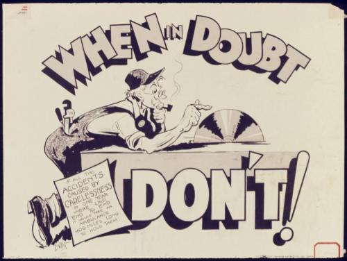 "WWII poster: ""When in doubt, don't!"" Image is a carpenter about to put his finger in a power saw."