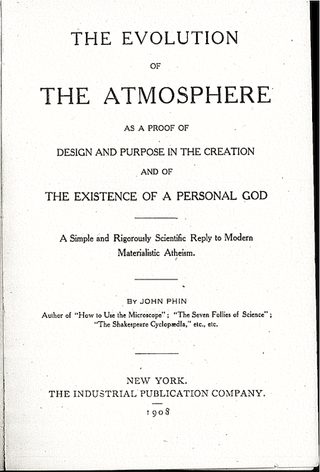 "Title Page of John Phin's ""The Evolution of the Atmosphere as a Proof of Design and Purpose in the Creation and of the Existence of a Personal God, a Simple and Rigorously Scientific Reply to Modern Materialistic Atheism"""