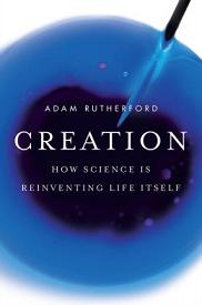 Creation: How Science is Reinventing Life Itself