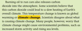 """Pearson's original text: """"Burning oil to run cars also releases carbon dioxide into the atmosphere. Some scientists believe that this carbon dioxide could lead to a slow heating of Earth's overall climate. This temperature change is known as global warming or climate change. Scientists disagree about what is causing climate change. Many people, however, worry that climate change might cause environmental problems, such as increased storm activity and rising sea levels."""""""