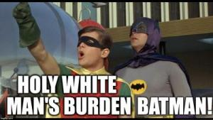 Holy White Man's Burden, Batman!