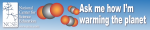 Ask me how I'm warming the planet bumpersticker